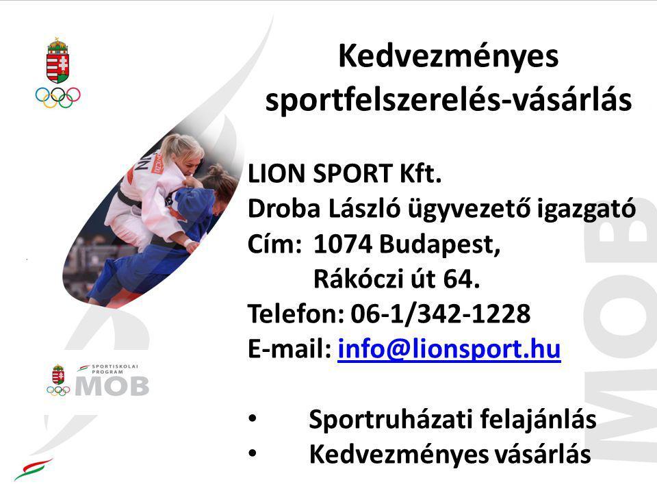 Kedvezményes sportfelszerelés-vásárlás LION SPORT Kft. Droba László ügyvezető igazgató Cím: 1074 Budapest, Rákóczi út 64. Telefon: 06-1/342-1228 E-mai