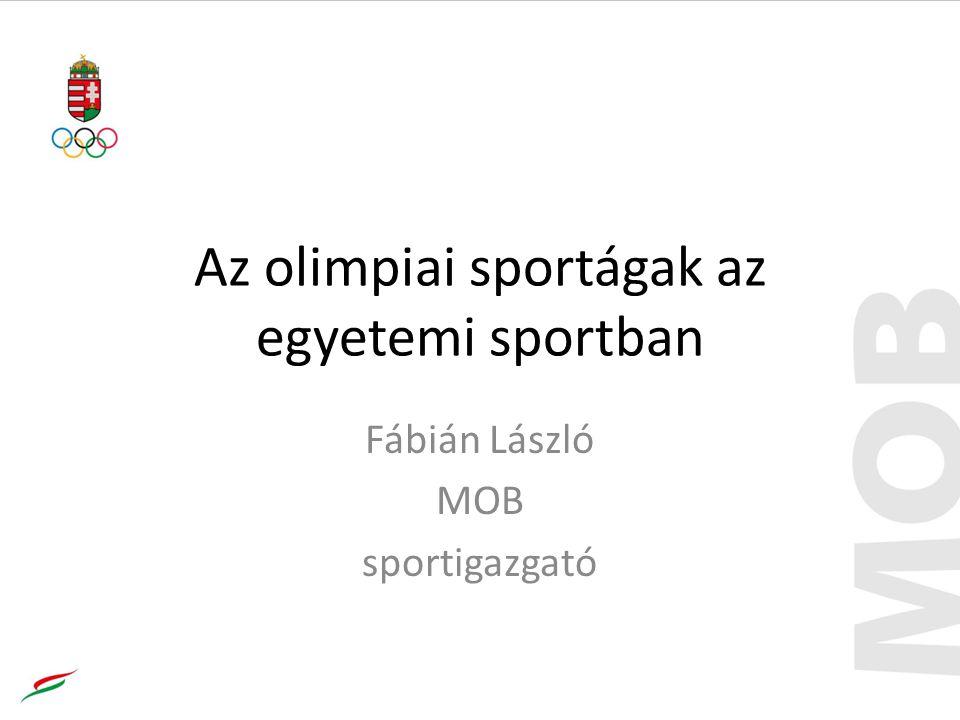 Az olimpiai sportágak az egyetemi sportban Fábián László MOB sportigazgató