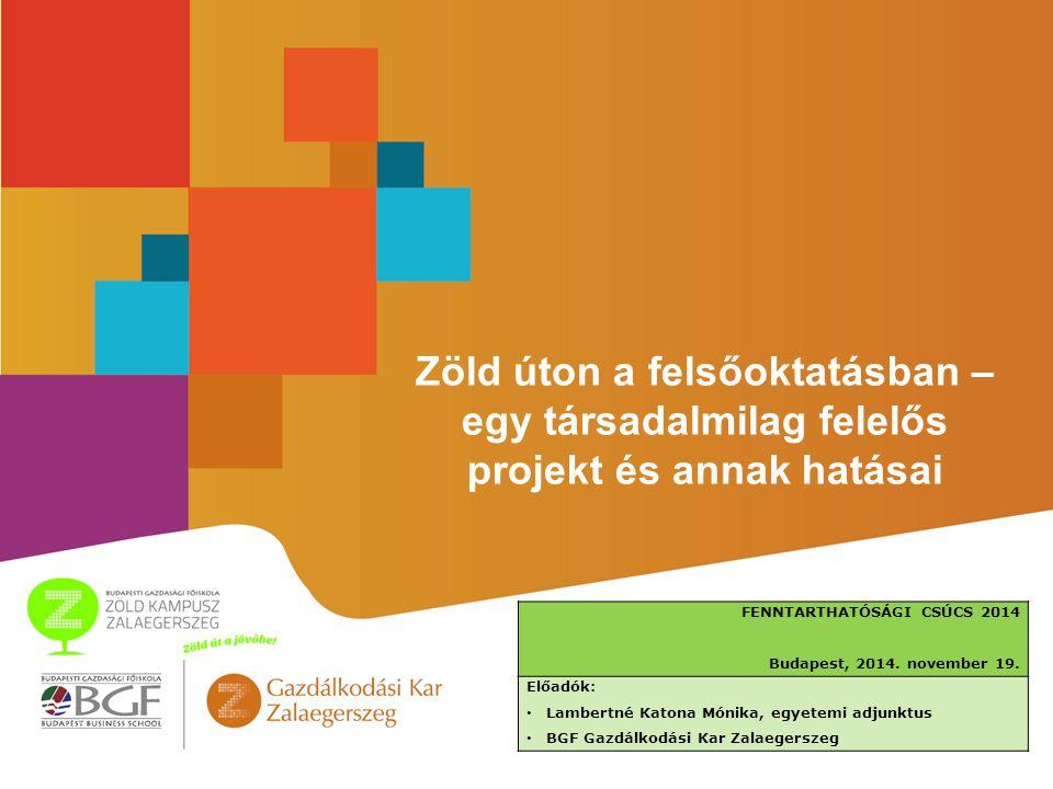 Zöld úton a felsőoktatásban – egy társadalmilag felelős projekt és annak hatásai FENNTARTHATÓSÁGI CSÚCS 2014 Budapest, 2014.