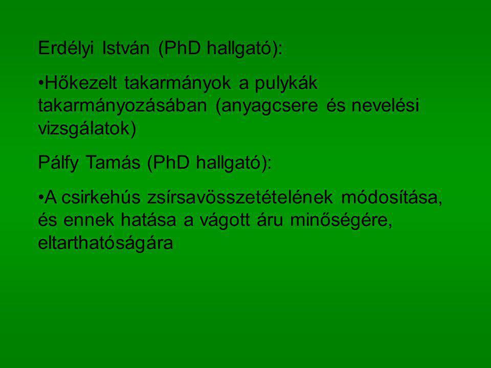 Erdélyi István (PhD hallgató): Hőkezelt takarmányok a pulykák takarmányozásában (anyagcsere és nevelési vizsgálatok) Pálfy Tamás (PhD hallgató): A csi
