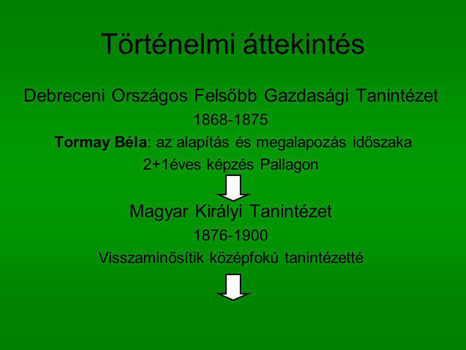 Történelmi áttekintés Debreceni Országos Felsőbb Gazdasági Tanintézet 1868-1875 Tormay Béla: az alapítás és megalapozás időszaka 2+1éves képzés Pallag