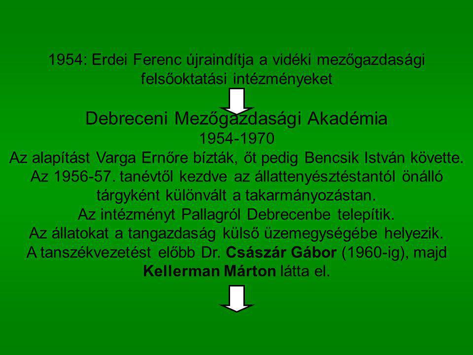 1954: Erdei Ferenc újraindítja a vidéki mezőgazdasági felsőoktatási intézményeket Debreceni Mezőgazdasági Akadémia 1954-1970 Az alapítást Varga Ernőre