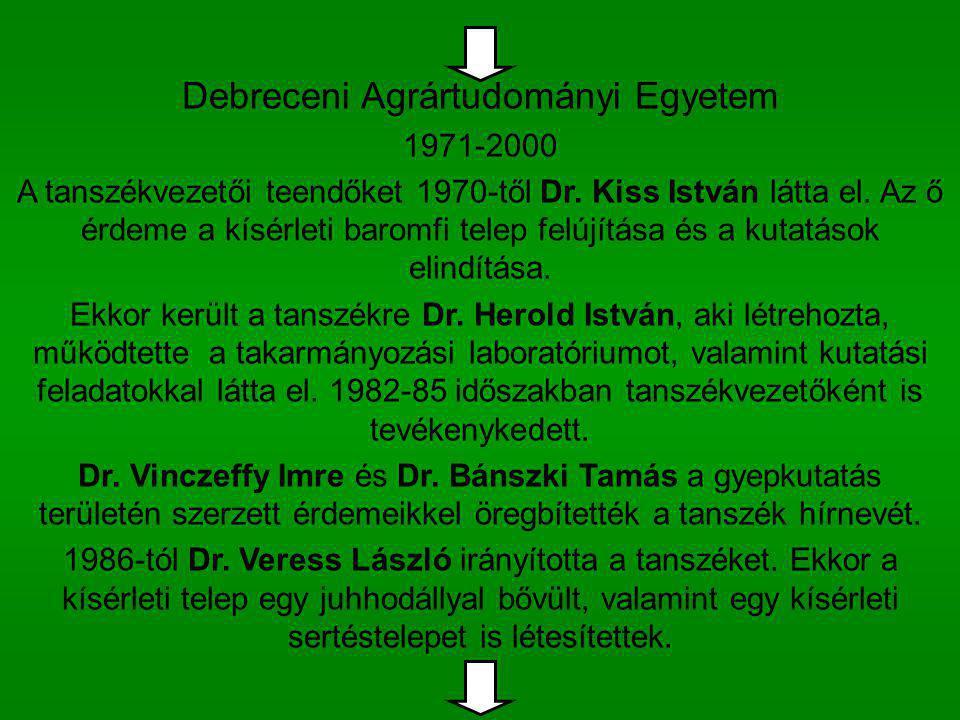 Debreceni Agrártudományi Egyetem 1971-2000 A tanszékvezetői teendőket 1970-től Dr. Kiss István látta el. Az ő érdeme a kísérleti baromfi telep felújít