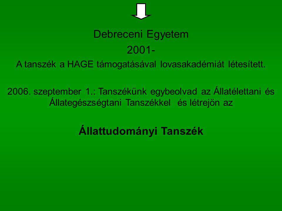 Debreceni Egyetem 2001- A tanszék a HAGE támogatásával lovasakadémiát létesített. 2006. szeptember 1.: Tanszékünk egybeolvad az Állatélettani és Állat
