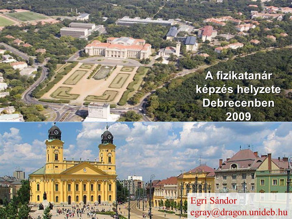 A fizikatanár képzés helyzete Debrecenben 2009 Egri Sándor egray@dragon.unideb.hu