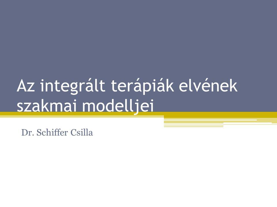 Az integrált terápiák elvének szakmai modelljei Dr. Schiffer Csilla