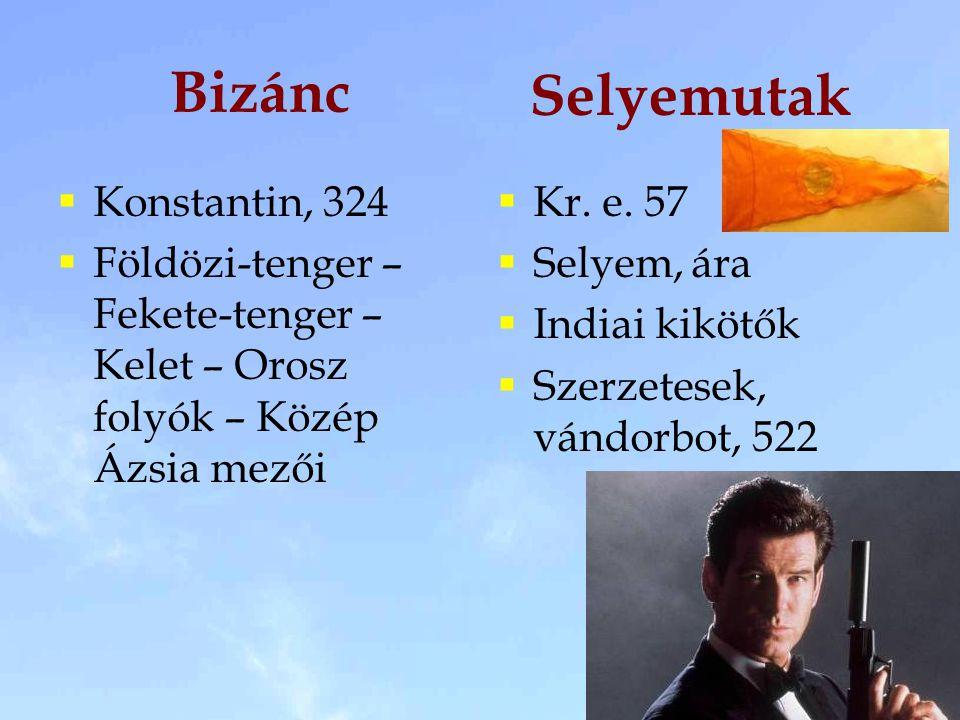 Bizánc  Konstantin, 324  Földözi-tenger – Fekete-tenger – Kelet – Orosz folyók – Közép Ázsia mezői  Kr. e. 57  Selyem, ára  Indiai kikötők  Szer