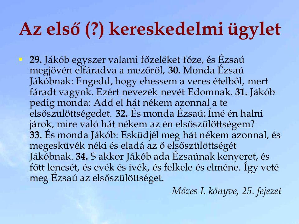  29. Jákób egyszer valami főzeléket főze, és Ézsaú megjövén elfáradva a mezőről, 30. Monda Ézsaú Jákóbnak: Engedd, hogy ehessem a veres ételből, mert