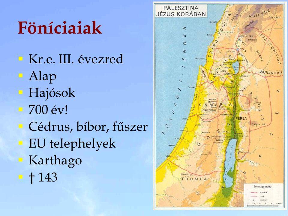 Föníciaiak  Kr.e. III. évezred  Alap  Hajósok  700 év!  Cédrus, bíbor, fűszer  EU telephelyek  Karthago  † 143