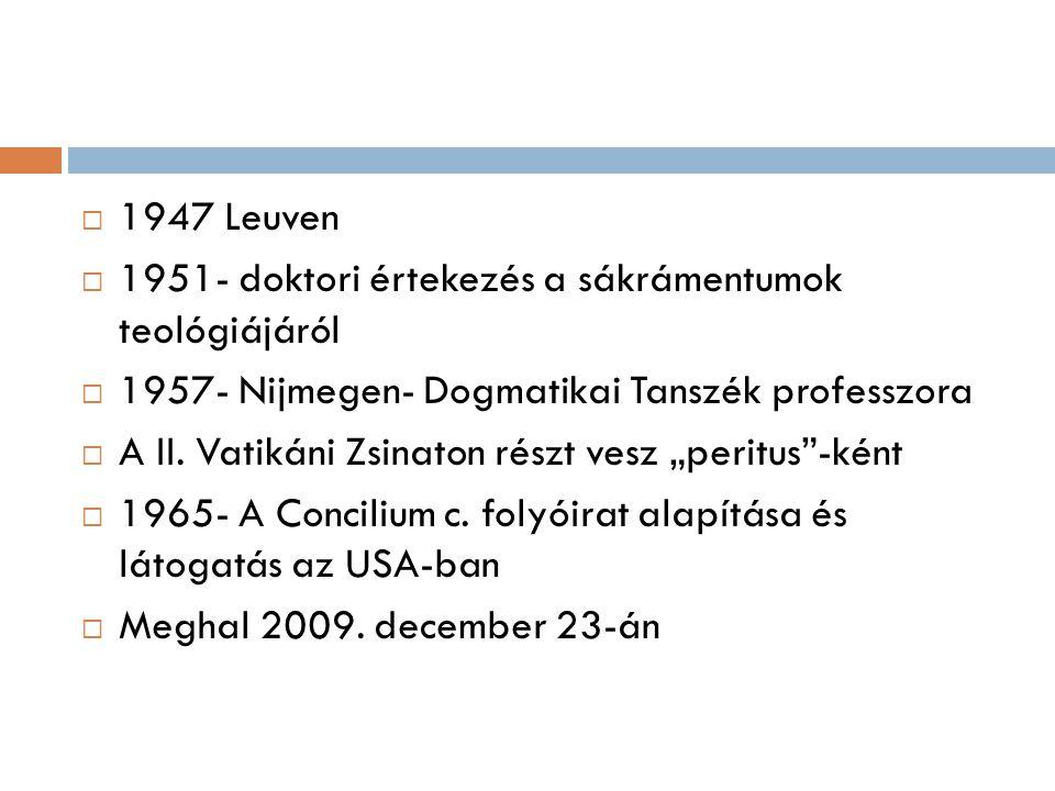  1947 Leuven  1951- doktori értekezés a sákrámentumok teológiájáról  1957- Nijmegen- Dogmatikai Tanszék professzora  A II.