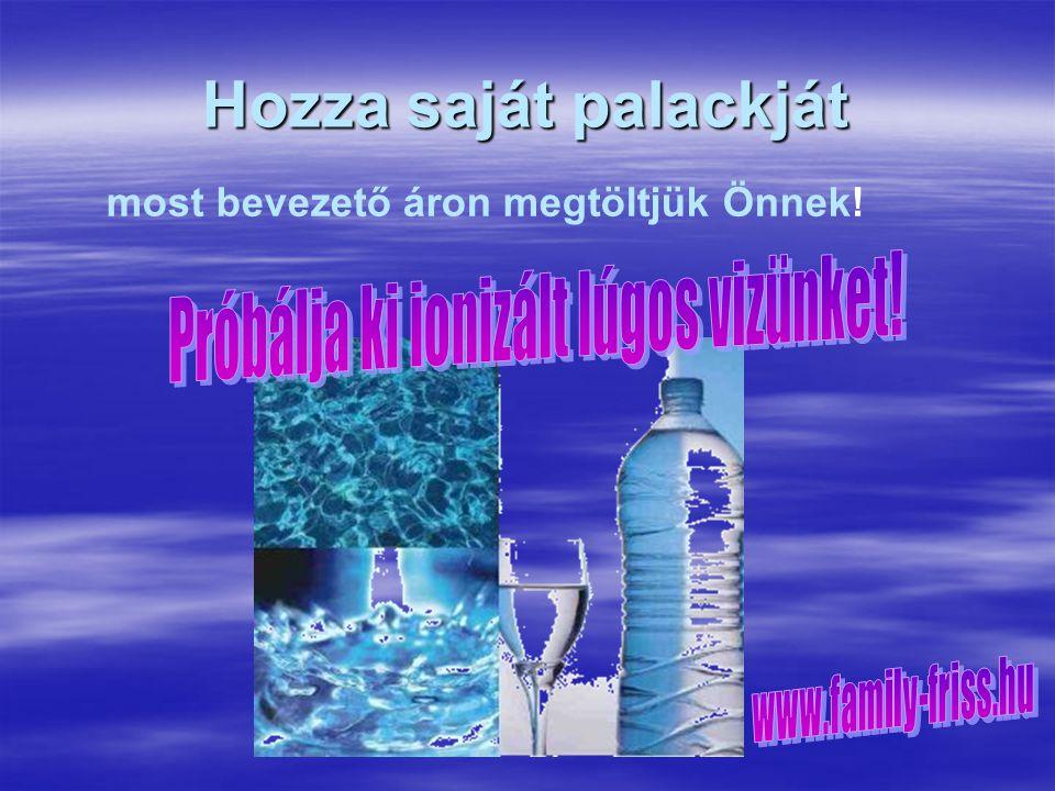 Hozza saját palackját most bevezető áron megtöltjük Önnek!