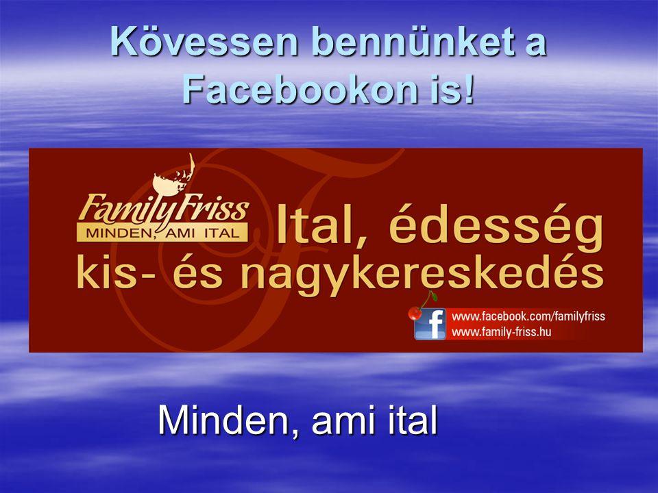 Kövessen bennünket a Facebookon is! Minden, ami ital Minden, ami ital