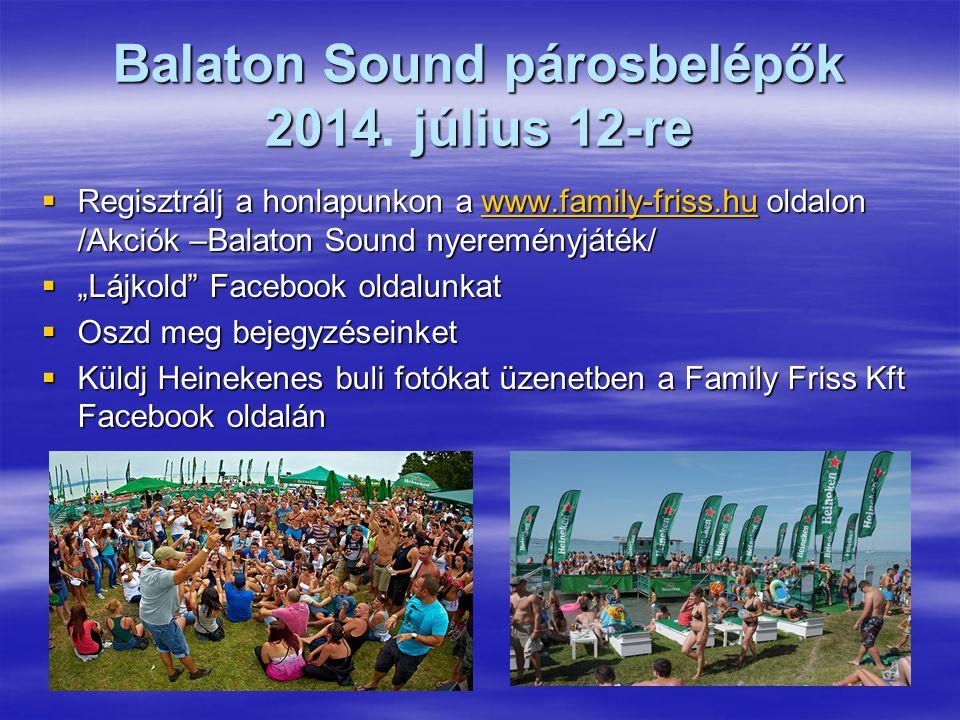 BalatonSoundpárosbelépők 2014július12-re Balaton Sound párosbelépők 2014. július 12-re  Regisztrálj a honlapunkon a www.family-friss.hu oldalon /Akci