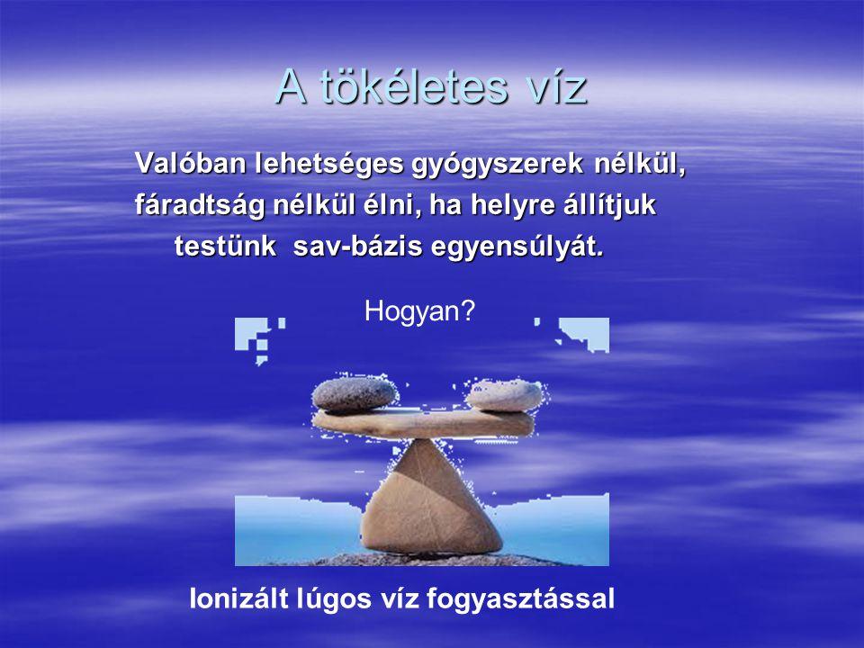 A tökéletes víz Valóban lehetséges gyógyszerek nélkül, fáradtság nélkül élni, ha helyre állítjuk testünk sav-bázis egyensúlyát. testünk sav-bázis egye