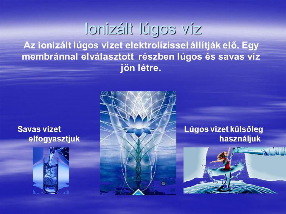 Ionizált lúgos víz Az ionizált lúgos vizet elektrolízissel állítják elő. Egy membránnal elválasztott részben lúgos és savas víz jön létre. Savas vizet