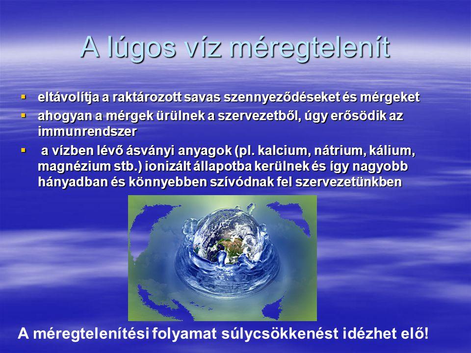 A lúgos víz méregtelenít  eltávolítja a raktározott savas szennyeződéseket és mérgeket  ahogyan a mérgek ürülnek a szervezetből, úgy erősödik az imm