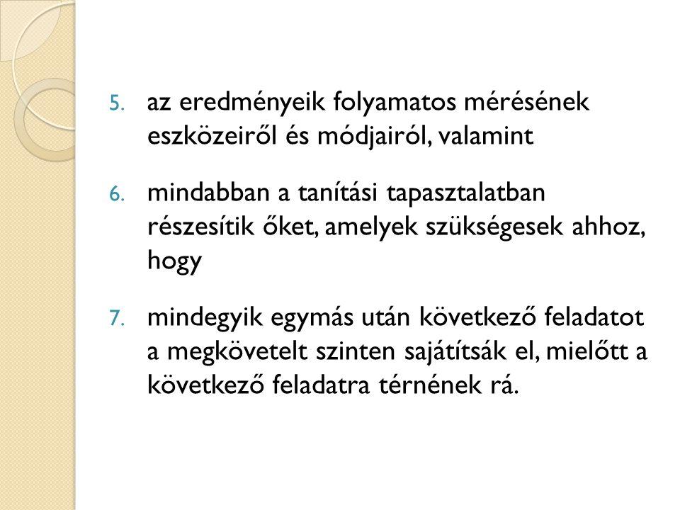 5. az eredményeik folyamatos mérésének eszközeiről és módjairól, valamint 6.