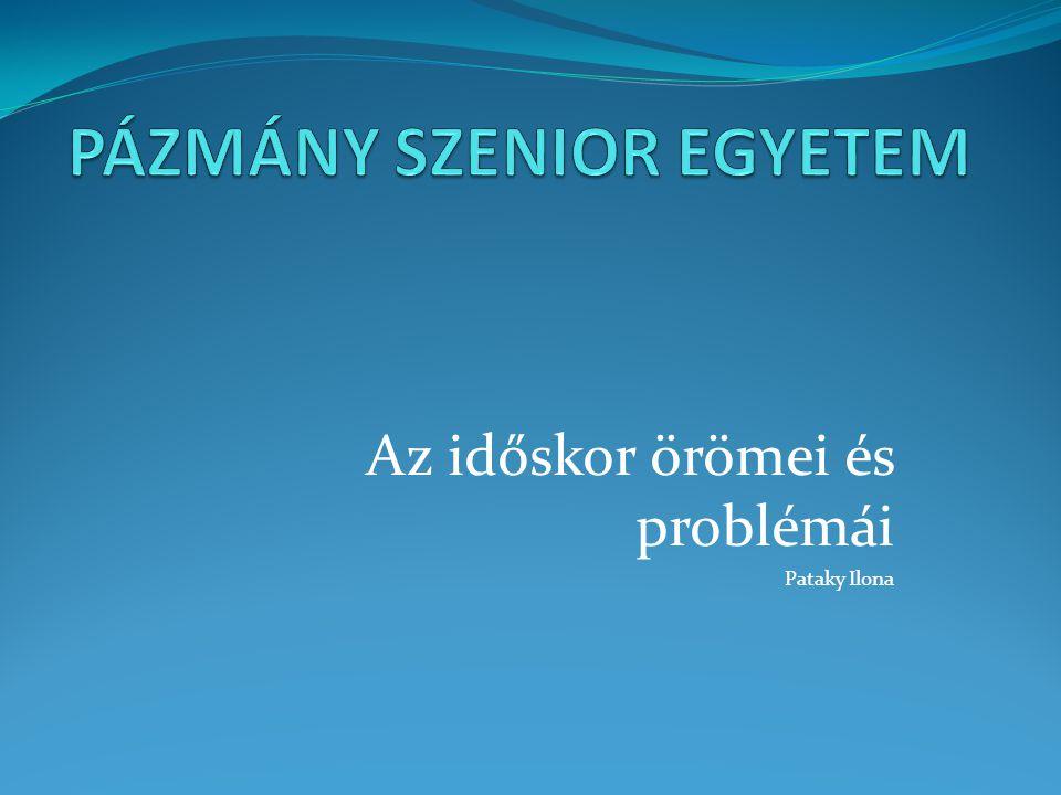 Az időskor örömei és problémái Pataky Ilona