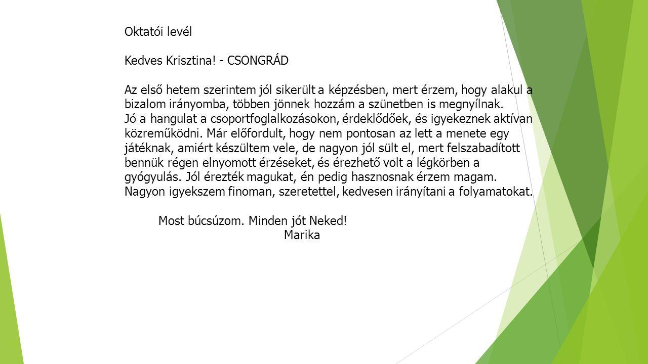 Oktatói levél Kedves Krisztina! - CSONGRÁD Az első hetem szerintem jól sikerült a képzésben, mert érzem, hogy alakul a bizalom irányomba, többen jönne