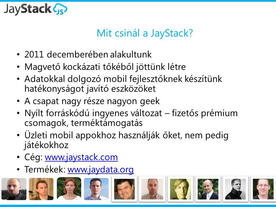 Mit csinál a JayStack? 2011 decemberében alakultunk Magvető kockázati tőkéből jöttünk létre Adatokkal dolgozó mobil fejlesztőknek készítünk hatékonysá