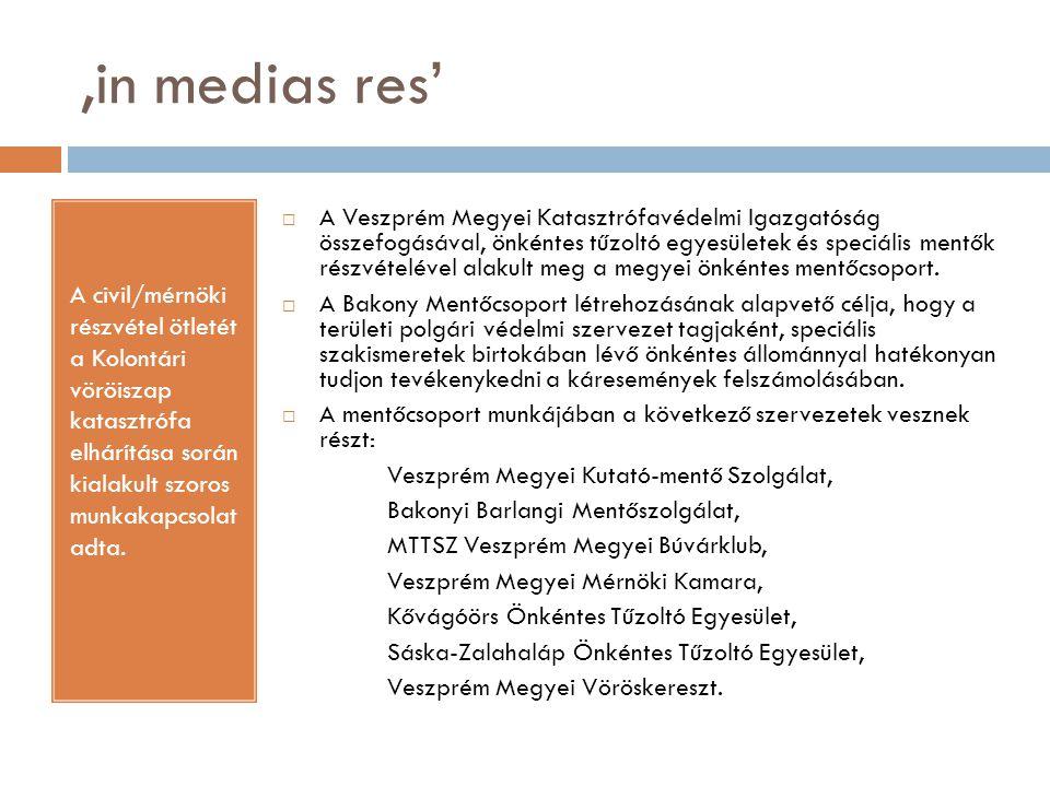 'in medias res' A civil/mérnöki részvétel ötletét a Kolontári vöröiszap katasztrófa elhárítása során kialakult szoros munkakapcsolat adta.