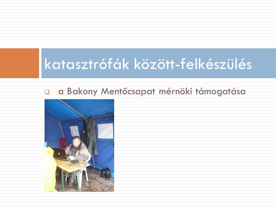 a Bakony Mentőcsapat mérnöki támogatása katasztrófák között-felkészülés