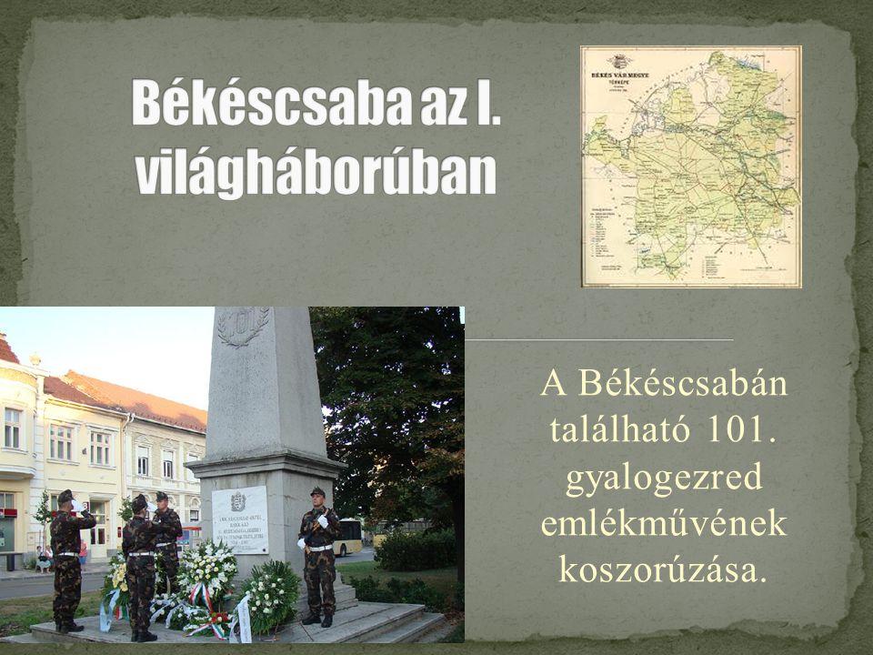 A Békéscsabán található 101. gyalogezred emlékművének koszorúzása.