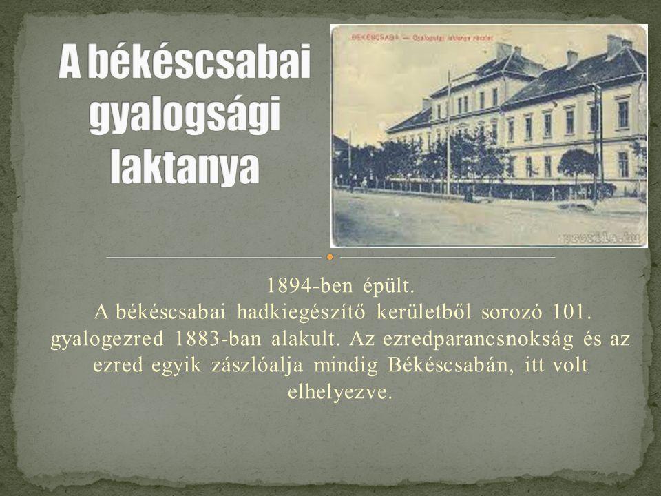 1894-ben épült. A békéscsabai hadkiegészítő kerületből sorozó 101. gyalogezred 1883-ban alakult. Az ezredparancsnokság és az ezred egyik zászlóalja mi