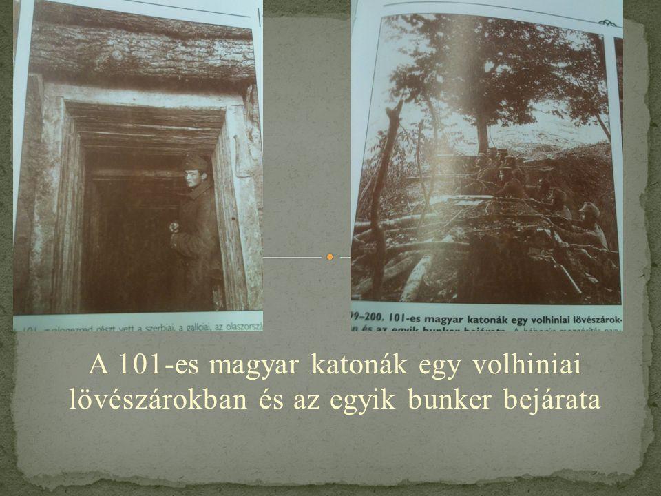 A 101-es magyar katonák egy volhiniai lövészárokban és az egyik bunker bejárata
