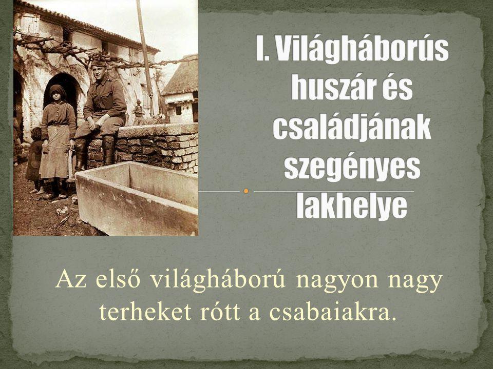 Az első világháború nagyon nagy terheket rótt a csabaiakra.