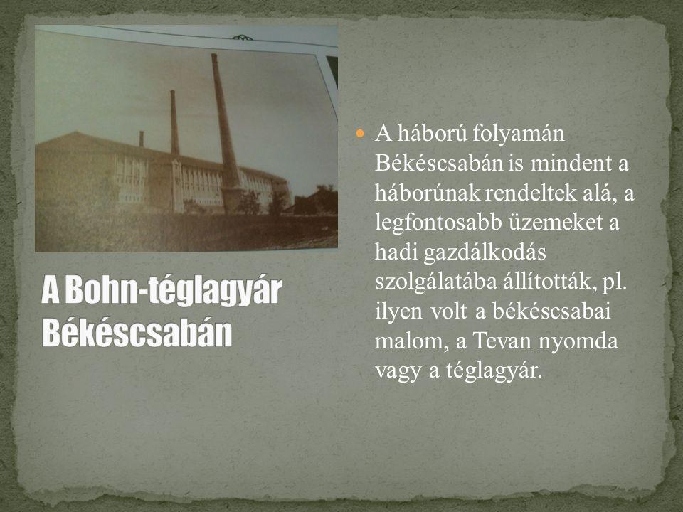 A háború folyamán Békéscsabán is mindent a háborúnak rendeltek alá, a legfontosabb üzemeket a hadi gazdálkodás szolgálatába állították, pl. ilyen volt