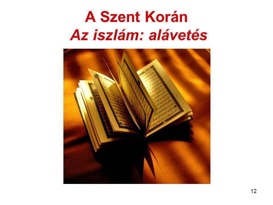 12 A Szent Korán Az iszlám: alávetés