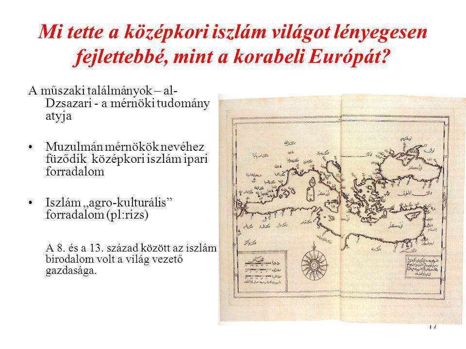 17 Mi tette a középkori iszlám világot lényegesen fejlettebbé, mint a korabeli Európát.