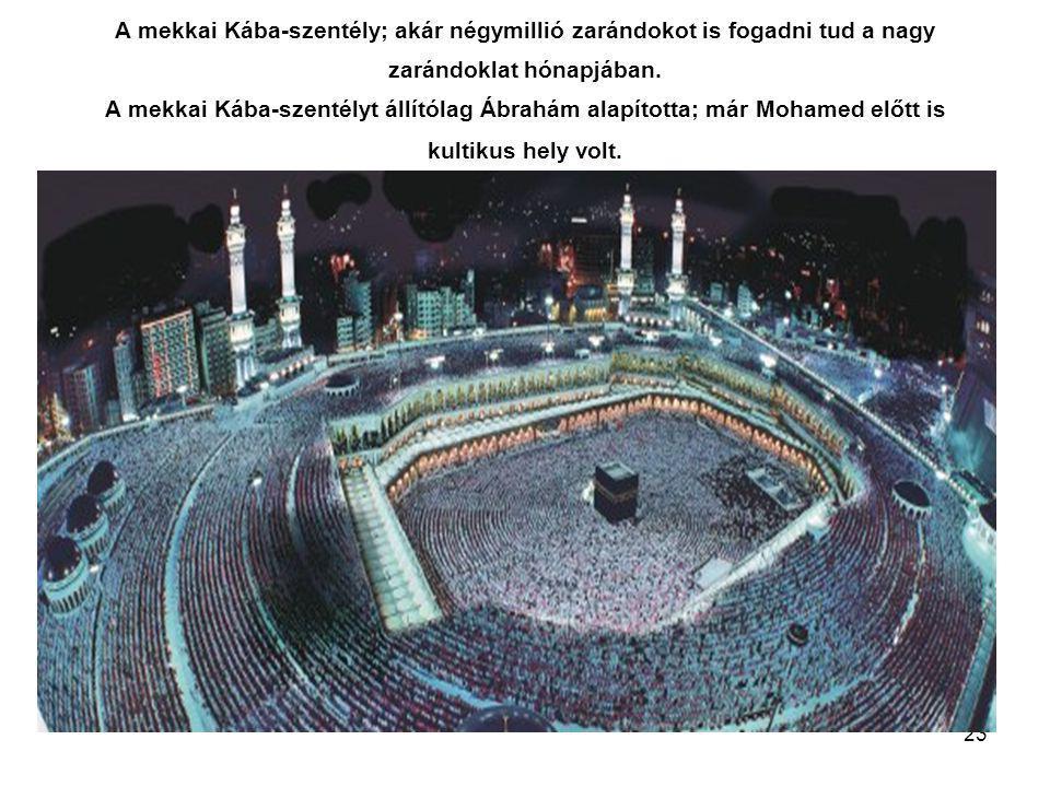 23 A mekkai Kába-szentély; akár négymillió zarándokot is fogadni tud a nagy zarándoklat hónapjában.
