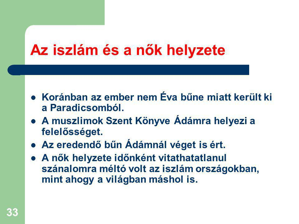 33 Az iszlám és a nők helyzete Koránban az ember nem Éva bűne miatt került ki a Paradicsomból.