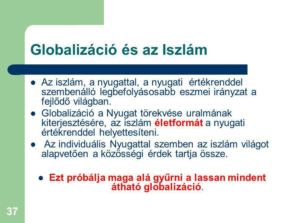 37 Globalizáció és az Iszlám Az iszlám, a nyugattal, a nyugati értékrenddel szembenálló legbefolyásosabb eszmei irányzat a fejlődő világban.