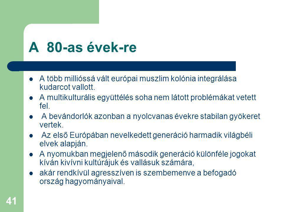 41 A 80-as évek-re A több millióssá vált európai muszlim kolónia integrálása kudarcot vallott.