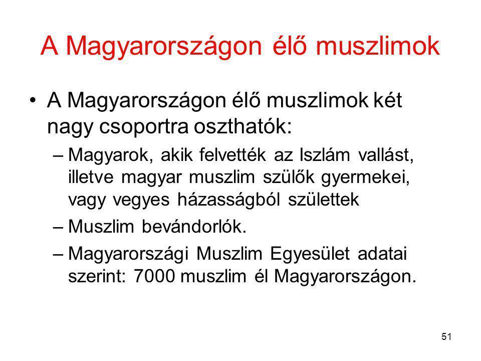 51 A Magyarországon élő muszlimok A Magyarországon élő muszlimok két nagy csoportra oszthatók: –Magyarok, akik felvették az Iszlám vallást, illetve magyar muszlim szülők gyermekei, vagy vegyes házasságból születtek –Muszlim bevándorlók.