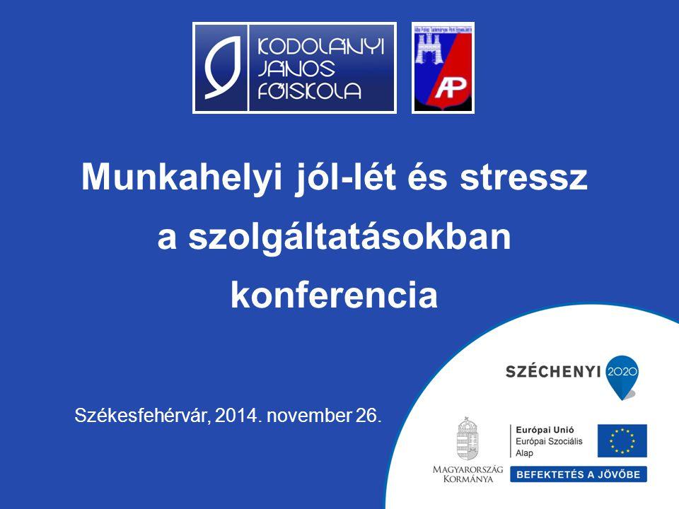 Munkahelyi jól-lét és stressz a szolgáltatásokban konferencia Székesfehérvár, 2014. november 26.