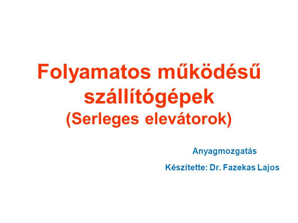 Folyamatos működésű szállítógépek (Serleges elevátorok) Anyagmozgatás Készítette: Dr. Fazekas Lajos
