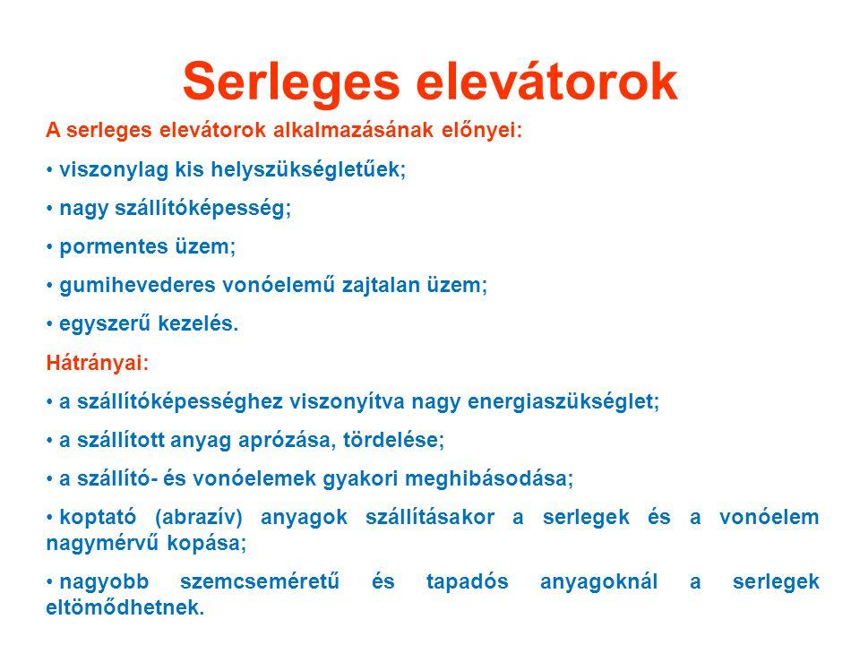 Serleges elevátorok A serleges elevátorok alkalmazásának előnyei: viszonylag kis helyszükségletűek; nagy szállítóképesség; pormentes üzem; gumihevederes vonóelemű zajtalan üzem; egyszerű kezelés.