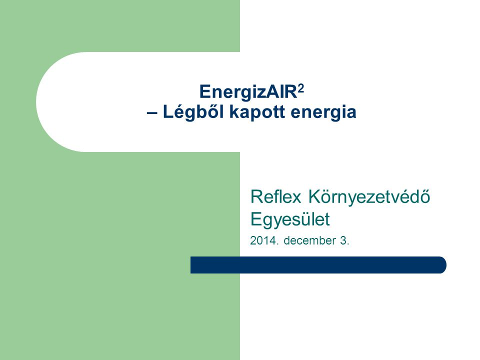 EnergizAIR 2 – Légből kapott energia Reflex Környezetvédő Egyesület 2014. december 3.
