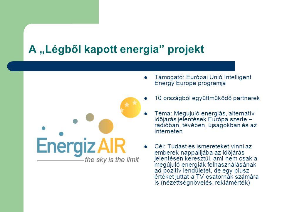 """A """"Légből kapott energia projekt Támogató: Európai Unió Intelligent Energy Europe programja 10 országból együttműködő partnerek Téma: Megújuló energiás, alternatív időjárás jelentések Európa szerte – rádióban, tévében, újságokban és az interneten Cél: Tudást és ismereteket vinni az emberek nappalijába az időjárás jelentésen keresztül, ami nem csak a megújuló energiák felhasználásának ad pozitív lendületet, de egy plusz értéket juttat a TV-csatornák számára is (nézettségnövelés, reklámérték)"""