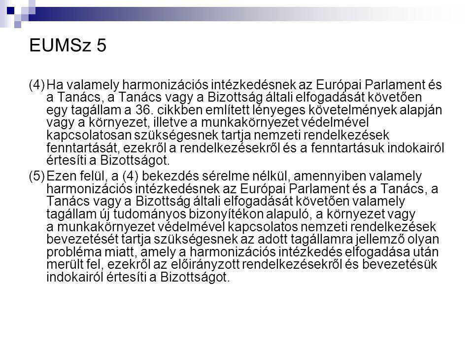 EUMSz 5 (4)Ha valamely harmonizációs intézkedésnek az Európai Parlament és a Tanács, a Tanács vagy a Bizottság általi elfogadását követően egy tagállam a 36.