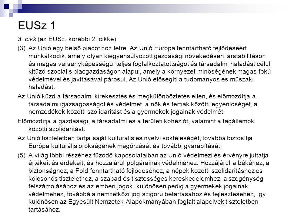 EUSz 1 3. cikk (az EUSz. korábbi 2. cikke) (3)Az Unió egy belső piacot hoz létre.