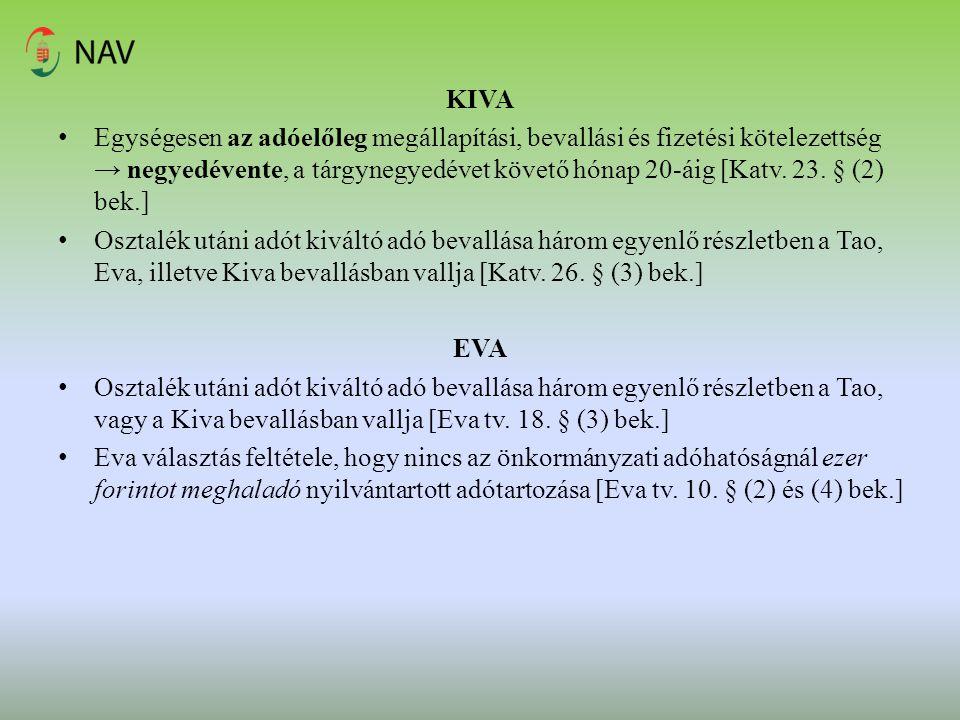 KIVA Egységesen az adóelőleg megállapítási, bevallási és fizetési kötelezettség → negyedévente, a tárgynegyedévet követő hónap 20-áig [Katv. 23. § (2)