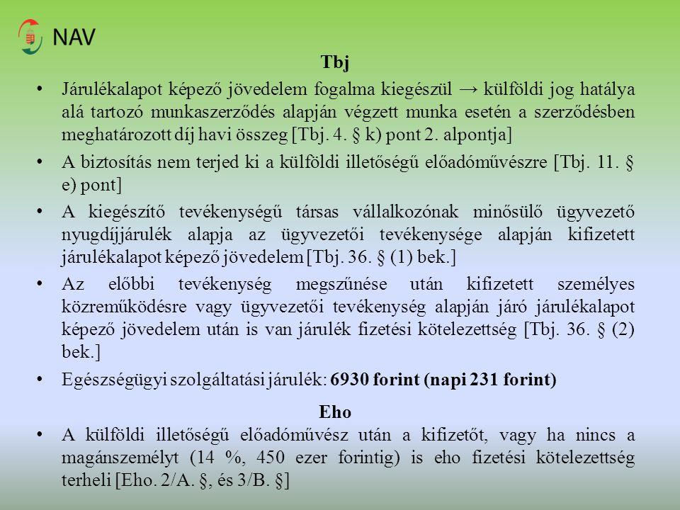 Tbj Járulékalapot képező jövedelem fogalma kiegészül → külföldi jog hatálya alá tartozó munkaszerződés alapján végzett munka esetén a szerződésben meg