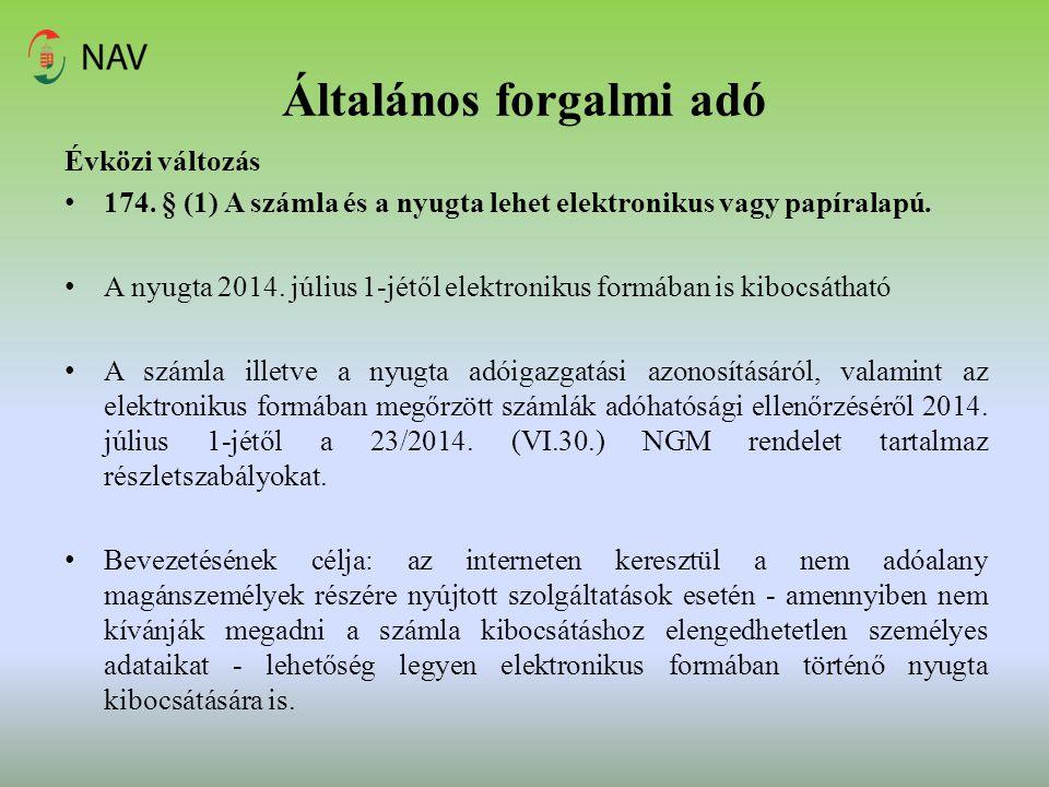 Általános forgalmi adó Évközi változás 174. § (1) A számla és a nyugta lehet elektronikus vagy papíralapú. A nyugta 2014. július 1-jétől elektronikus