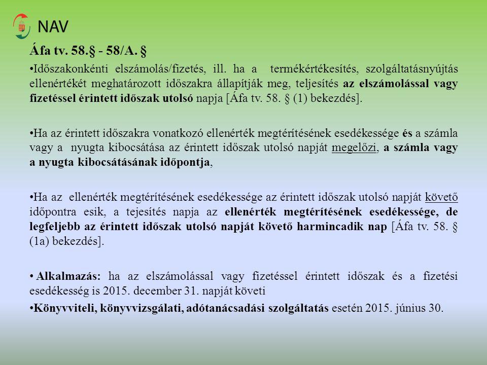 Áfa tv. 58.§ - 58/A. § Időszakonkénti elszámolás/fizetés, ill. ha a termékértékesítés, szolgáltatásnyújtás ellenértékét meghatározott időszakra állapí