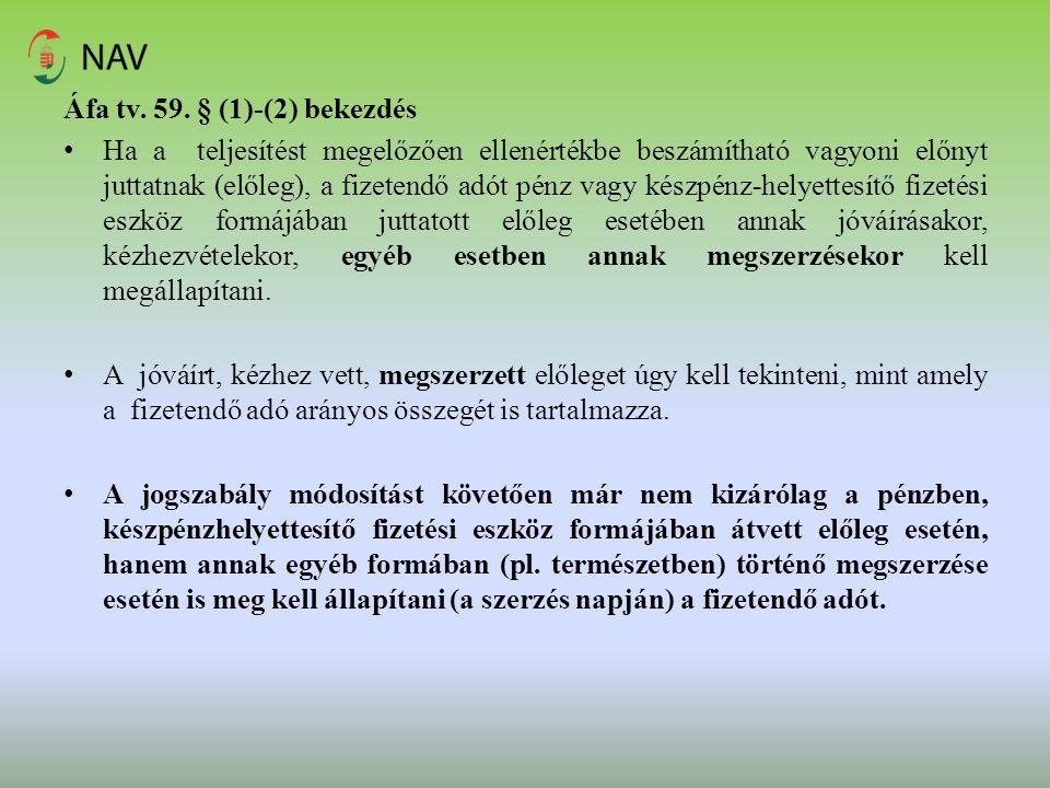 Áfa tv. 59. § (1)-(2) bekezdés Ha a teljesítést megelőzően ellenértékbe beszámítható vagyoni előnyt juttatnak (előleg), a fizetendő adót pénz vagy kés